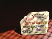 God Danced the day you were born.